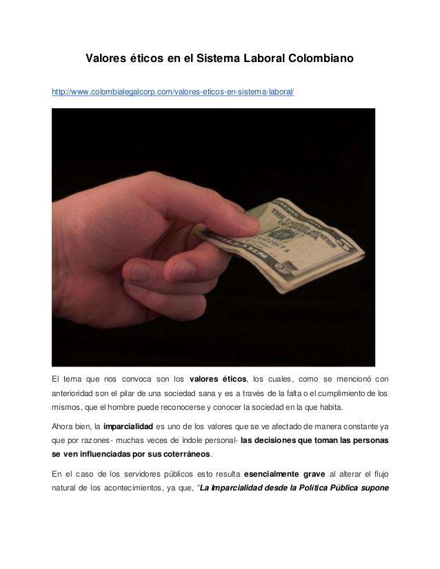 Valores éticos en el Sistema Laboral Colombiano http://www.colombialegalcorp.com/valores-eticos-en-sistema-laboral/ El tem...
