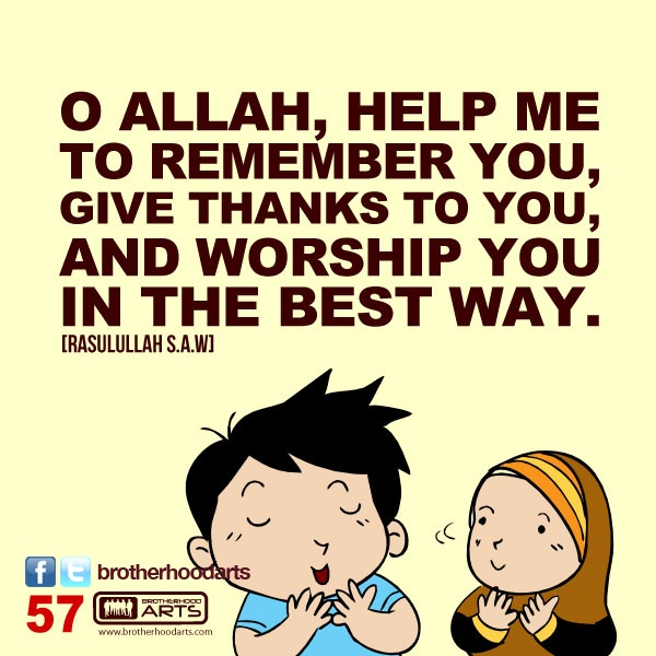 "#057 Ahmad Says: ""O Allah, help me to remember You, give thanks to You, and worship You in the best way."""