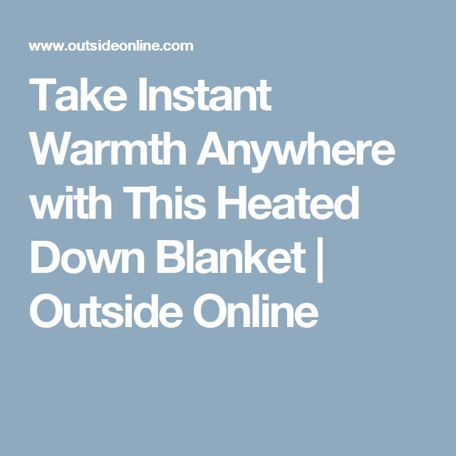 Take Instant Warmth Anywhere with This Heated Down Blanket | Outside Online