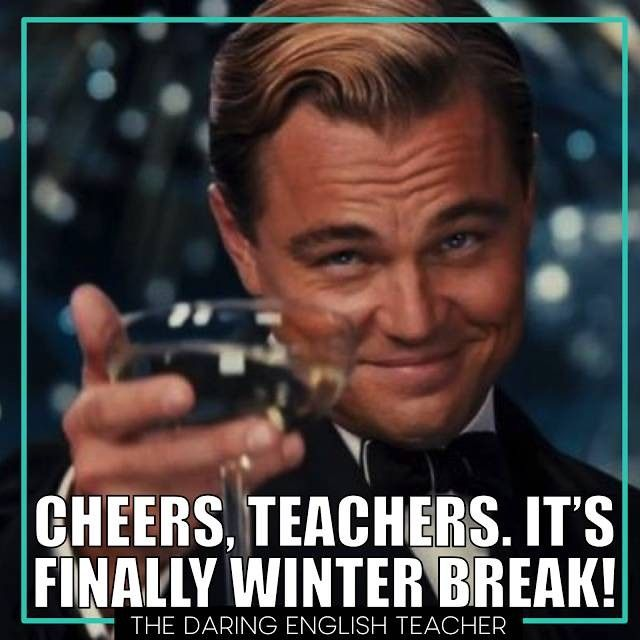 Cheers You Made It Kick Your Feet Up And Relax For These Next Two Weeks You Ve Earned It Leonardo Dicaprio Funny Leonardo Dicaprio Leonardo Dicaprio Meme