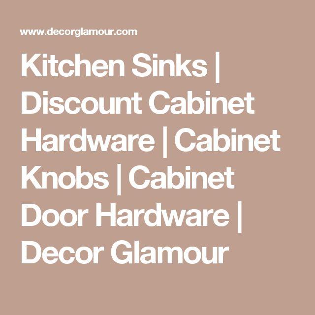 Kitchen Sinks   Discount Cabinet Hardware   Cabinet Knobs   Cabinet Door Hardware   Decor Glamour