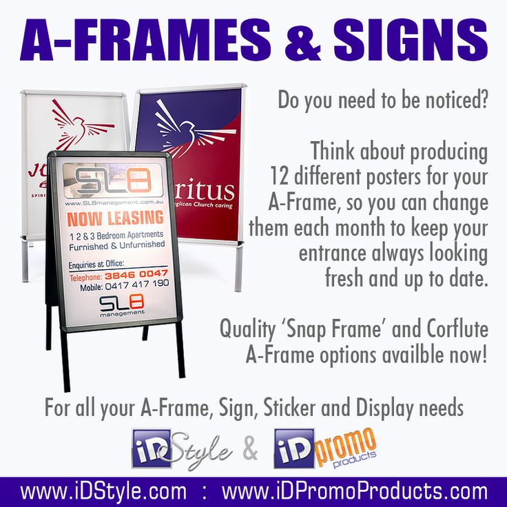 Do you need to be noticed?  Think about producing 12 different posters for your A-Frame, so you can change them each month to keep your entrance always looking fresh and up to date.  Quality 'Snap Frame' and 'Corflute' A-Frame options available now.