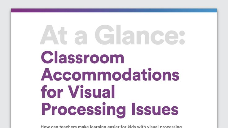At a Glance: Classroom Accommodations for Visual Processing Issues