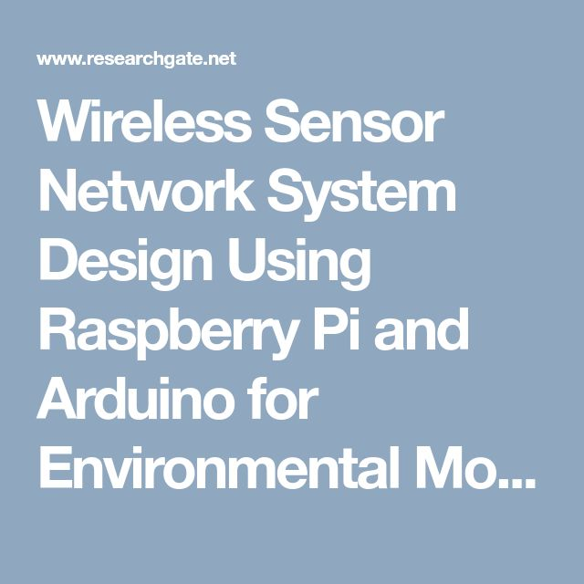 Wireless Sensor Network System Design Using Raspberry Pi and Arduino for Environmental Monitoring Applications (PDF Download Available)