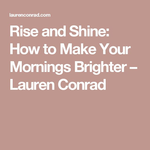 Rise and Shine: How to Make Your Mornings Brighter – Lauren Conrad