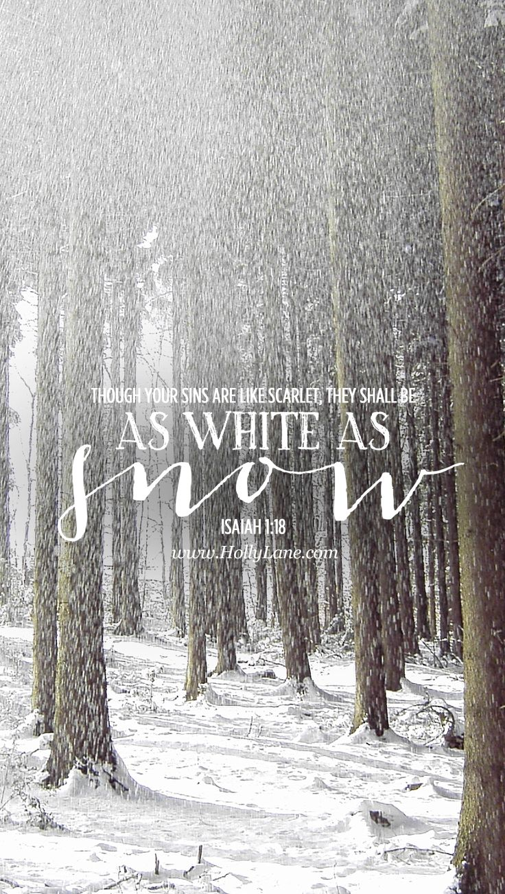 "Though your sins are like scarlet, they shall be as white as snow..."" Isaiah 1:18 Free mobile wallpaper by us for..."