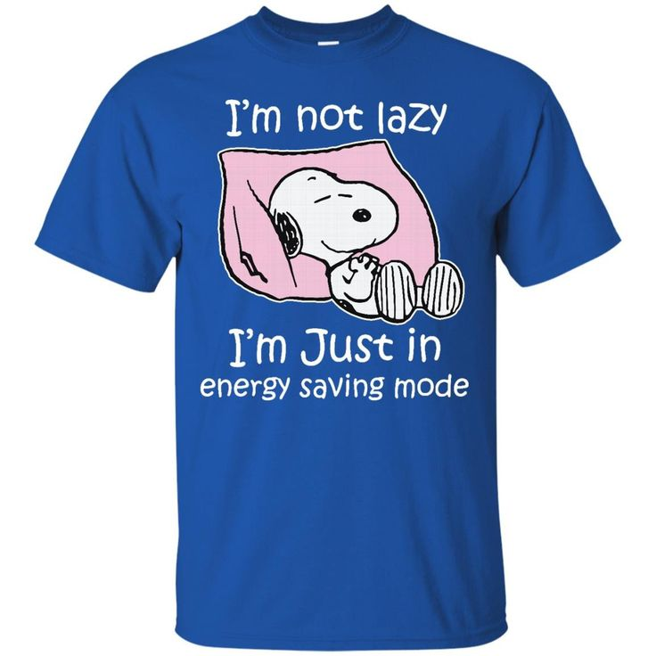 Snoopy T shirts Not Lazy Just In Energy Saving Mode Hoodies Sweatshirts