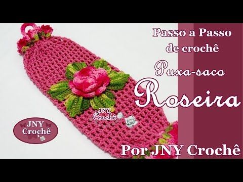 Passo a Passo Puxa saco de crochê Roseira por JNY Crochê - YouTube