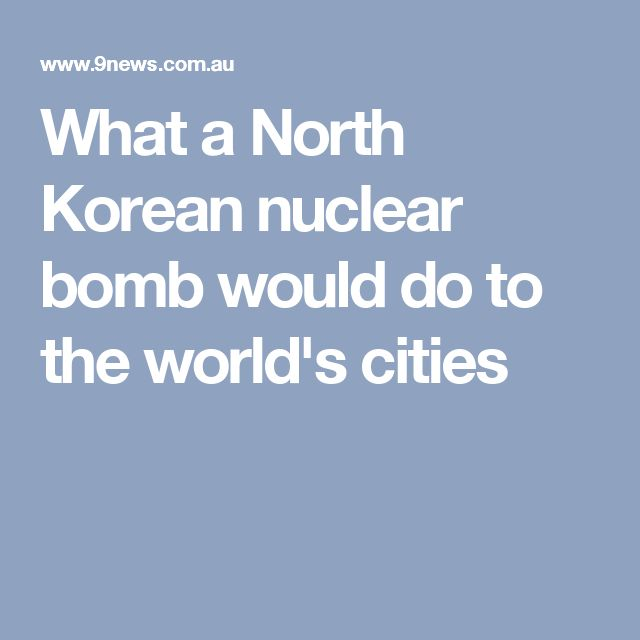 What a North Korean nuclear bomb would do to the world's cities