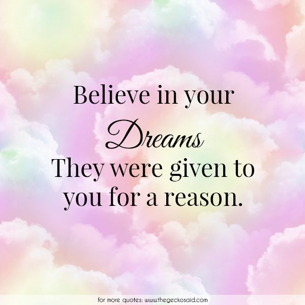 Believe in your dreams. They were given to you for a reason.  #believe #dreams #given #quotes #reason