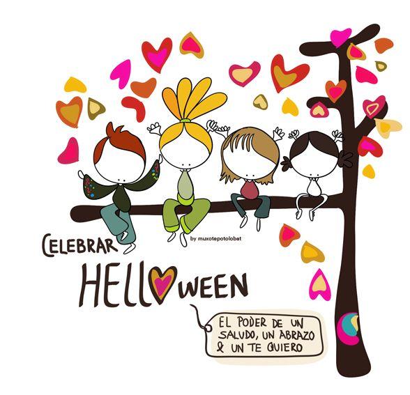 Celebremos HELLOween. El poderde un saludo, un abrazo y un te quiero... cada día. Sin caretas ni disfraces. Corazón a corazón. Eeeeegunon mundo!!