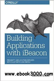 Building Applications with iBeacon: Proximity and Location Services with Bluetooth Low Energy - Free eBooks Download