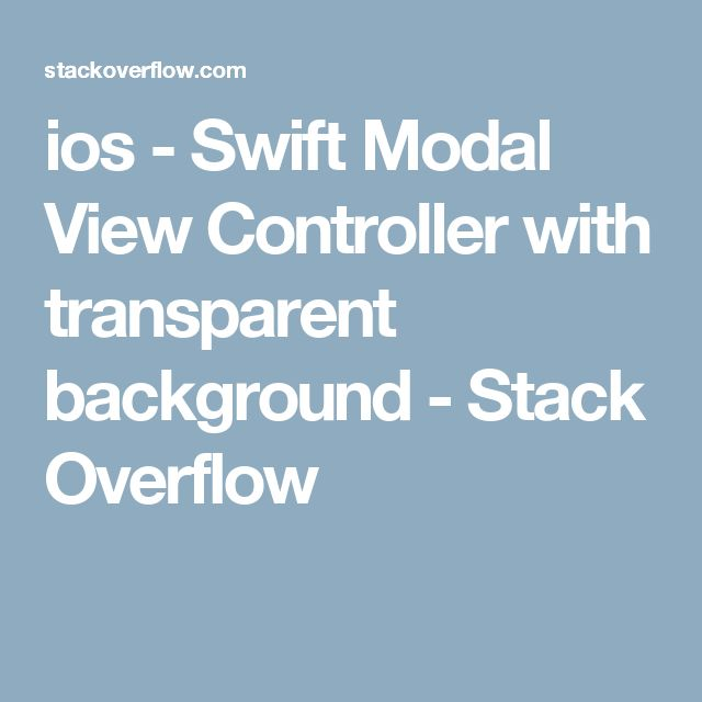 ios - Swift Modal View Controller with transparent background - Stack Overflow