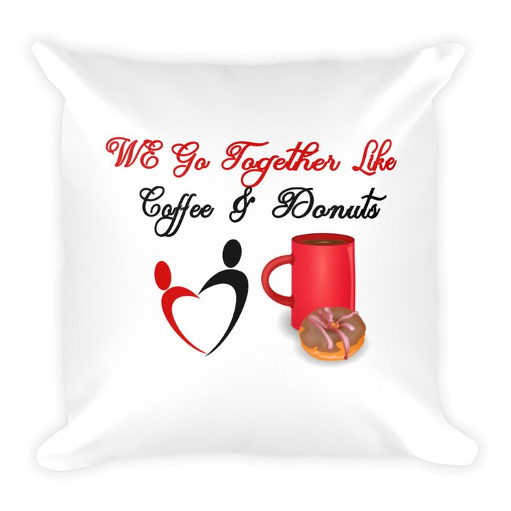 We Go Together Like Coffee And Donuts Pillow