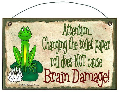 Attention Changing The Toilet Paper Roll Does Not Cause Brain Damage Frog  Bathroom Sign Plaque Bath