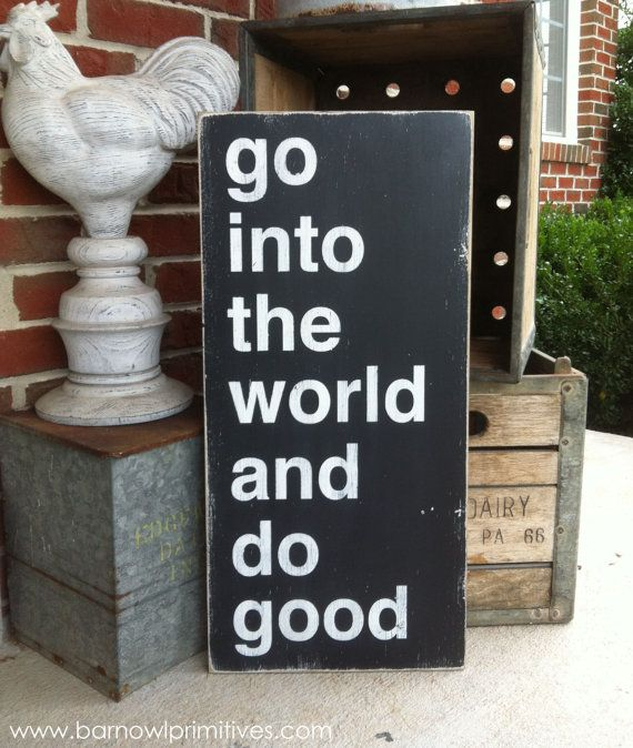 go into the world and do good  Distressed  sign by barnowlprimitives