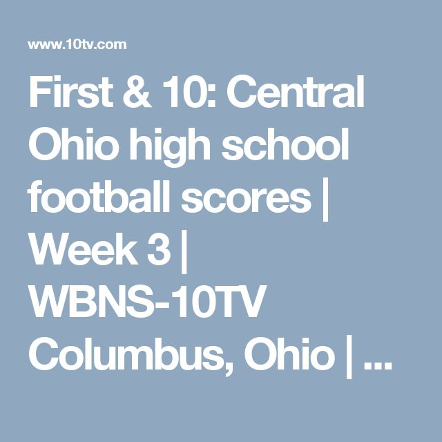 First & 10: Central Ohio high school football scores | Week 3 | WBNS-10TV Columbus, Ohio | Columbus News, Weather & Sports