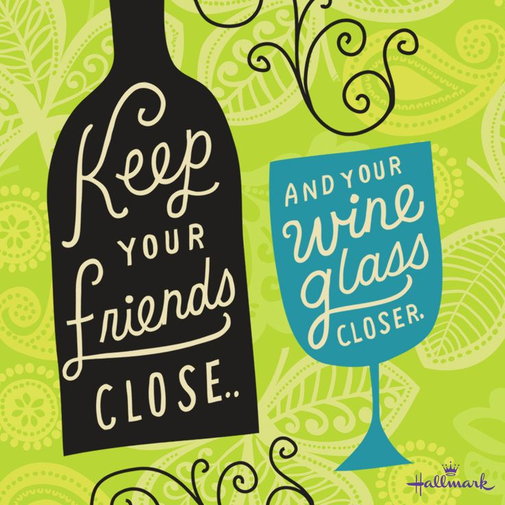 Friendship And Wine Sayings : We go together like friends and wine words to live by