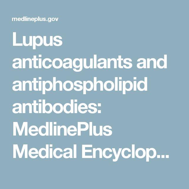 Lupus anticoagulants and antiphospholipid antibodies: MedlinePlus Medical Encyclopedia