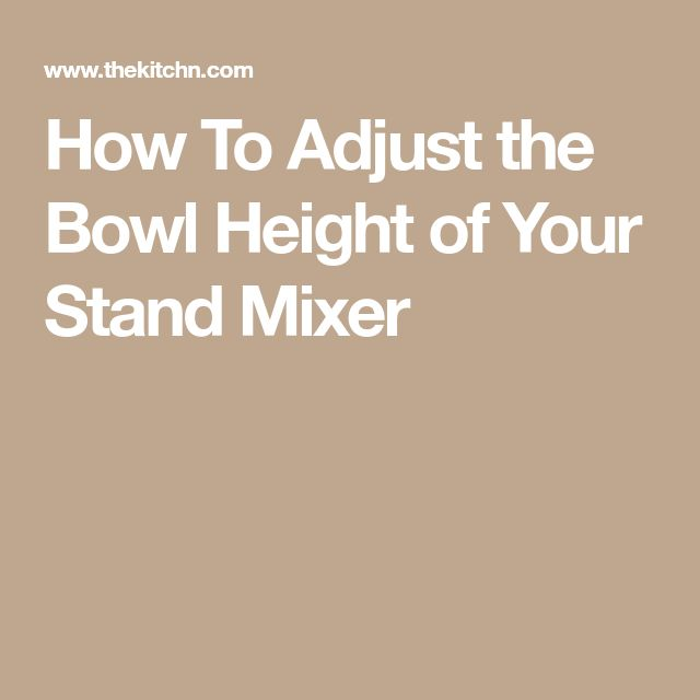 How To Adjust the Bowl Height of Your Stand Mixer