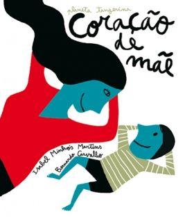 Coração de Mãe de Isabel Minhós Martins e Bernardo Carvalho, Planeta Tangerina. Livro recomendado pelo PNL para o 1º ano.