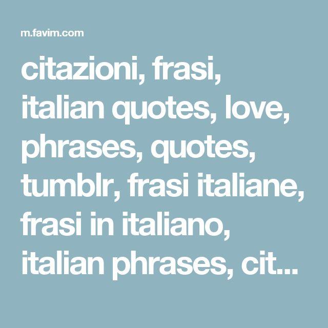citazioni, frasi, italian quotes, love, phrases, quotes, tumblr, frasi italiane, frasi in italiano, italian phrases, citazioni in italiano, ️amore - image #3153505 by helena888 on Favim.com