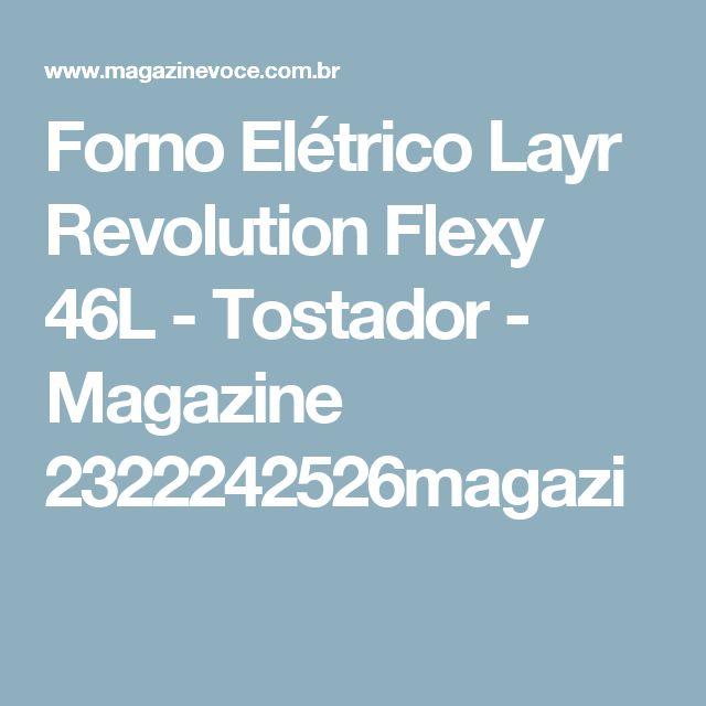 Forno Elétrico Layr Revolution Flexy 46L - Tostador - Magazine 2322242526magazi