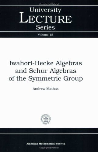 Iwahori-Hecke Algebras and Schur Algebras of the Symmetric Group (University Lecture Series)