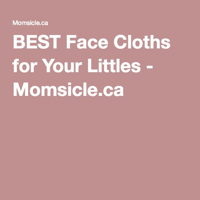 BEST Face Cloths for Your Littles - Momsicle.ca