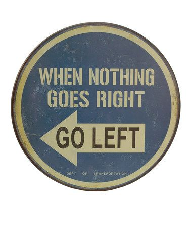 """Love this sign! """"When nothing goes right, go left""""  #zulilyfinds"""