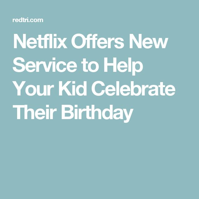Netflix Offers New Service to Help Your Kid Celebrate Their Birthday