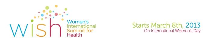 WISH 2013 - Womens International Summit for Health - The Worlds best online summit for womens health.
