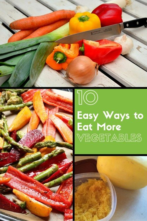 Looking for ways to be more healthy? These are realistic and taste great! 10 Easy Ways to Eat More Vegetables