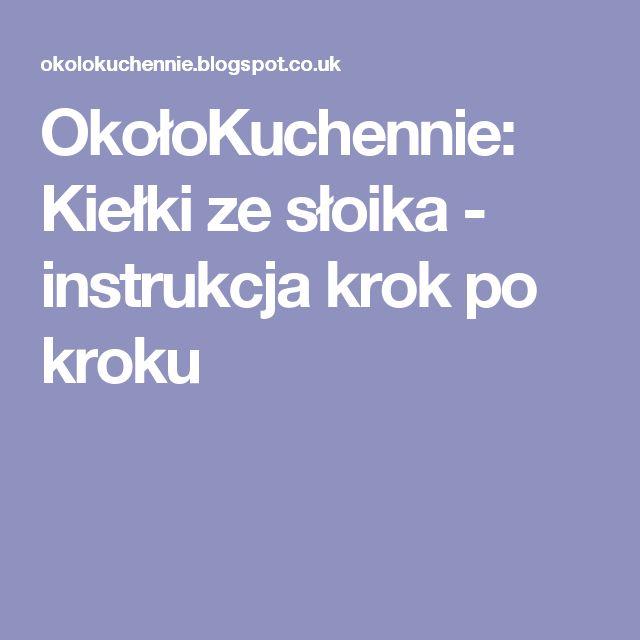 OkołoKuchennie: Kiełki ze słoika - instrukcja krok po kroku