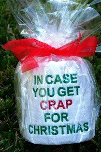"The perfect gift for the person who has everything or who is impossible to buy for. Great for those office grab bag parties, stocking stuffers or when the occasion calls for a gag gift!  Roll of toilet paper embroidered with ""In Case You Get Crap for Christmas"", wrapped in cellophane and tied with decorative bow."