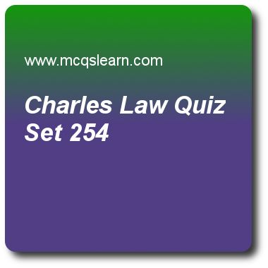 Charles Law Quizzes: chemistry Quiz 254 Questions and Answers - Practice chemistry quizzes based questions and answers to study charles law quiz with answers. Practice MCQs to test learning on charles law, atomic mass (weight), electron radius and energy derivation, electronic configuration of elements, plasma state quizzes. Online charles law worksheets has study guide as charle's law was given in, answer key with answers as 1797, 1767, 1747 and 1787 to test exam preparation..