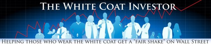 The White Coat Investor- Investing And Personal Finance Information For Physicians, Dentists, Residents, Students, And Other Highly-Educated...