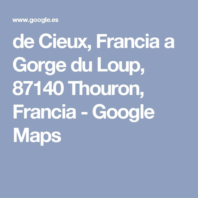 de Cieux, Francia a Gorge du Loup, 87140 Thouron, Francia - Google Maps