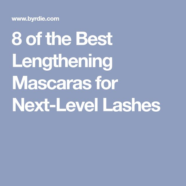 8 of the Best Lengthening Mascaras for Next-Level Lashes