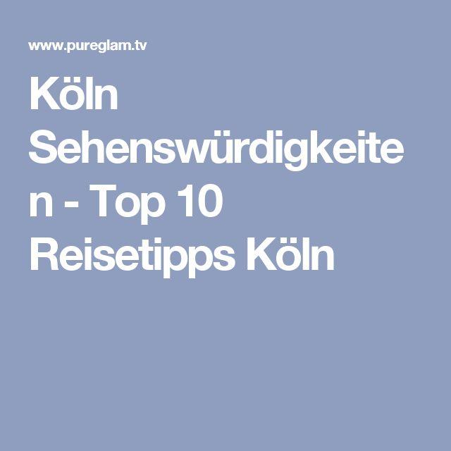 Köln Sehenswürdigkeiten - Top 10 Reisetipps Köln