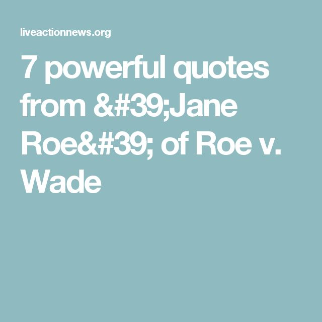 7 powerful quotes from 'Jane Roe' of Roe v. Wade