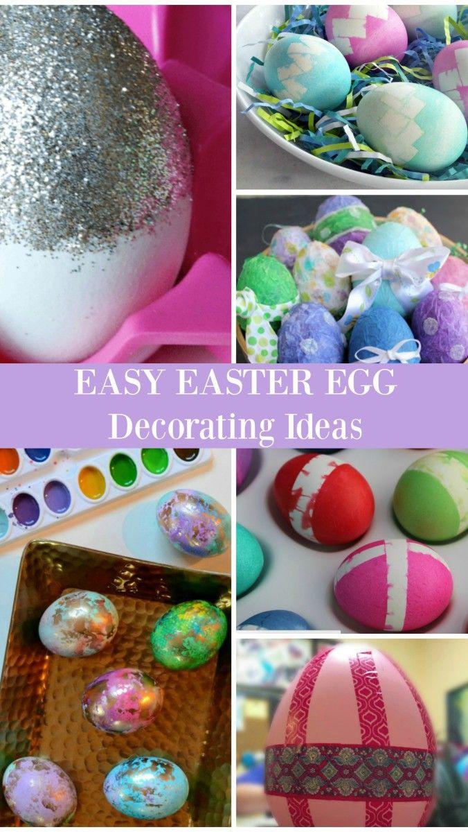 6 Easy Easter Egg Decorating Ideas Easter Eggs Easter Egg Decorating Easter Crafts Diy