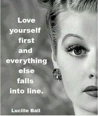 Love yourself first and everything else falls in line.