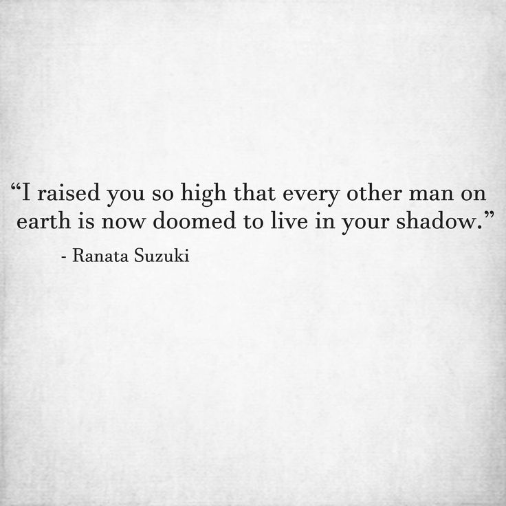 """""""I raised you so high that every other man on earth is now doomed to live in your shadow."""" - Ranata Suzuki"""