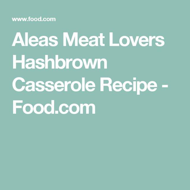 Aleas Meat Lovers Hashbrown Casserole Recipe - Food.com