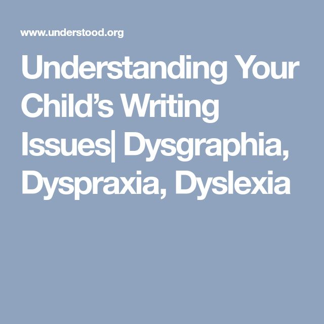 Understanding Your Child's Writing Issues  Dysgraphia, Dyspraxia, Dyslexia
