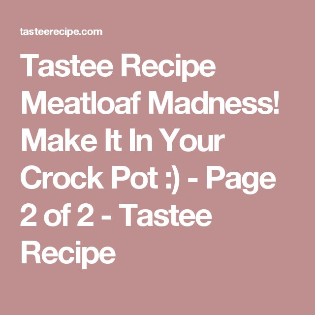 Tastee Recipe Meatloaf Madness! Make It In Your Crock Pot :) - Page 2 of 2 - Tastee Recipe