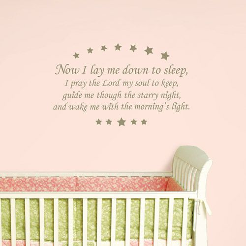 For Taylor's room  Now I lay me dow to sleep I pray the lord my soul to keep if i should die before i wake I pray the lord my soul to take Amen
