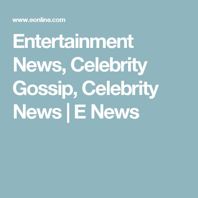 Entertainment News, Celebrity Gossip, Celebrity News | E News