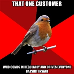Retail Robin - That one customer who comes in regularly and drives everyone batsh!t insane